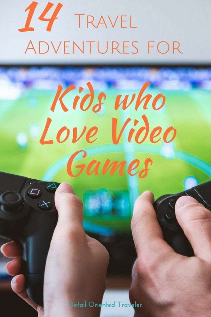 14 Travel Adventures for kids who love video games