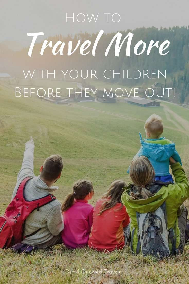 How to Travel More with Your Children - Before they Move Out